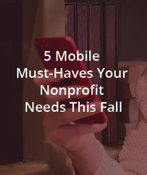 5 Mobile Must-Haves Your Nonprofit Needs This Fall