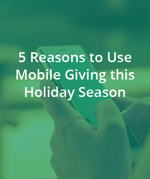 5 Reasons to Use Mobile Giving this Holiday Season