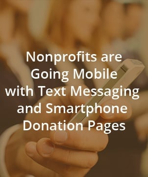 Nonprofits are Going Mobile with Text Messaging and Smartphone Donation Pages