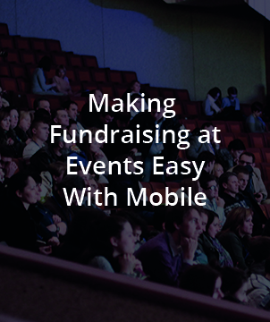 MAKING FUNDRAISING AT EVENTS EASY WITH MOBILE