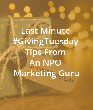 Last Minute #GivingTuesday Tips From An NPO Marketing Guru