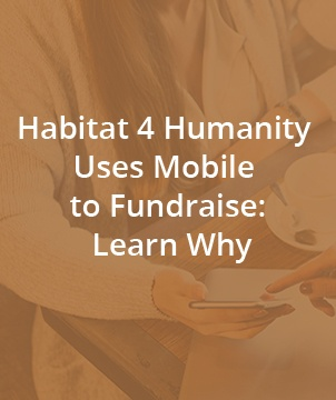 Habitat 4 Humanity Uses Mobile to Fundraise: Learn Why