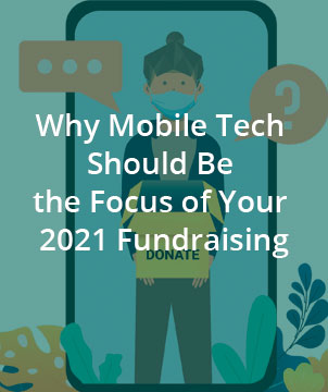 Why Mobile Tech Should Be the Focus of Your 2021 Fundraising