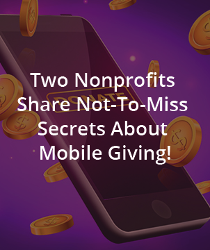 Two Nonprofits Share Not-To-Miss Secrets About Mobile Giving!