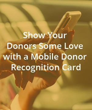 Show Your Donors Some Love with a Mobile Donor Recognition Card