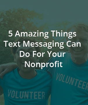 5 Amazing Things Text Messaging Can Do For Your Non-Profit