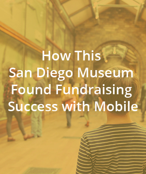 How This San Diego Museum Found Fundraising Success with Mobile