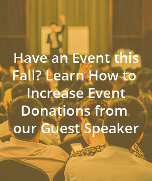 HAVE AN EVENT THIS FALL? LEARN HOW TO INCREASE EVENT DONATIONS FROM OUR GUEST SPEAKER.